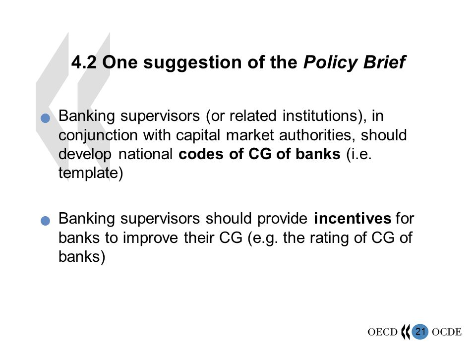One suggestion of the Policy Brief Banking supervisors (or related institutions), in conjunction with capital market authorities, should develop national codes of CG of banks (i.e.