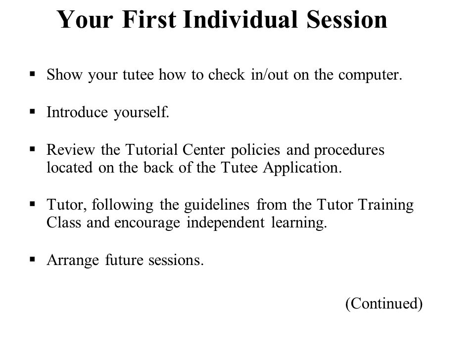 Your First Individual Session  Show your tutee how to check in/out on the computer.