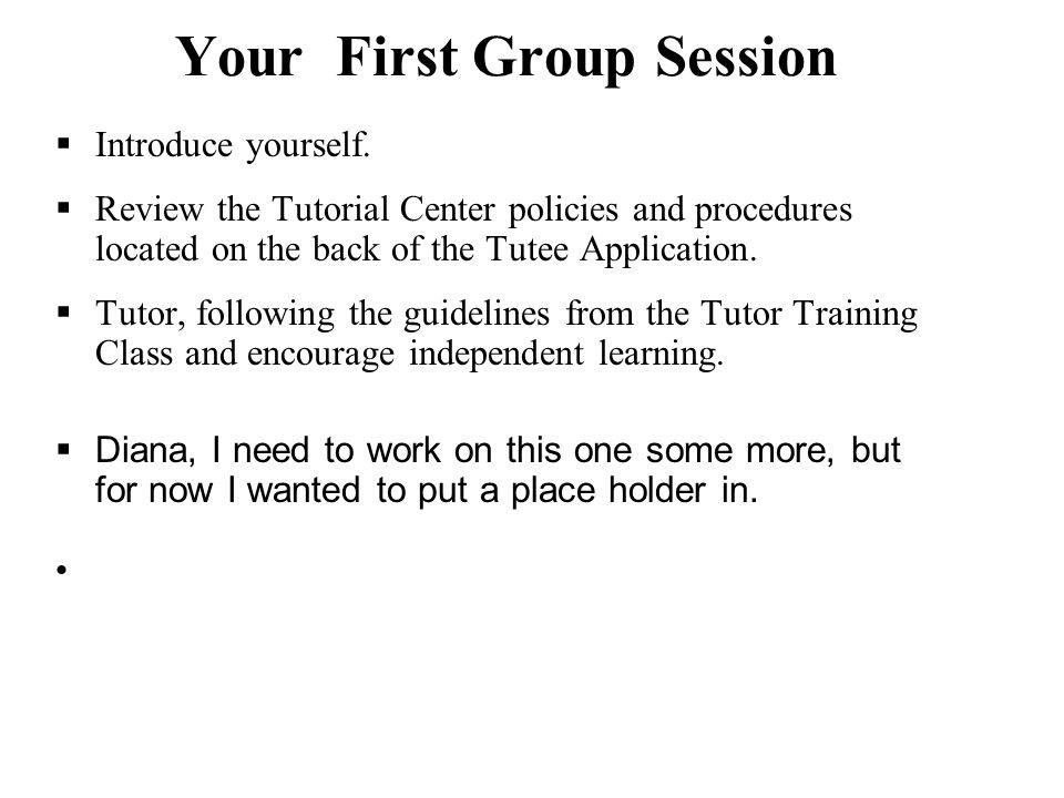 Your First Group Session  Introduce yourself.