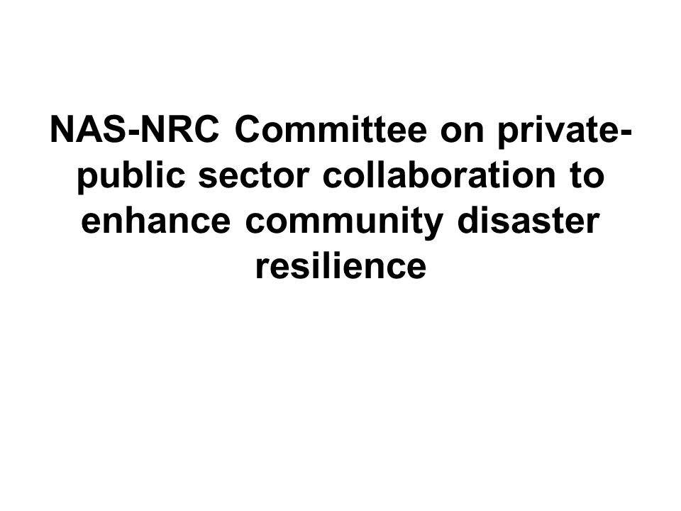 NAS-NRC Committee on private- public sector collaboration to enhance community disaster resilience