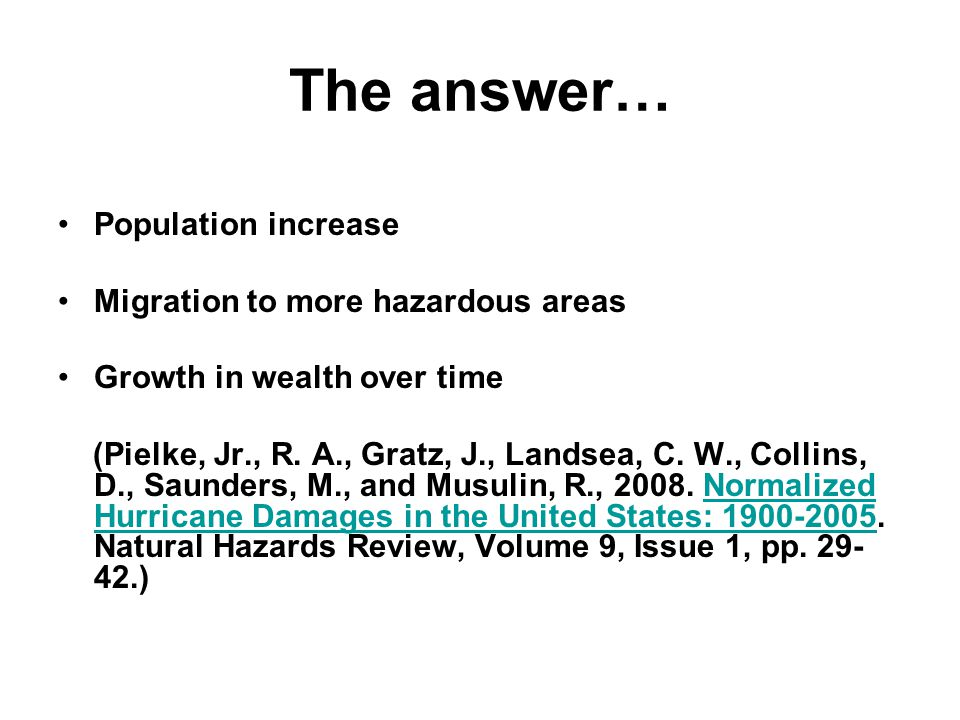 The answer… Population increase Migration to more hazardous areas Growth in wealth over time (Pielke, Jr., R.