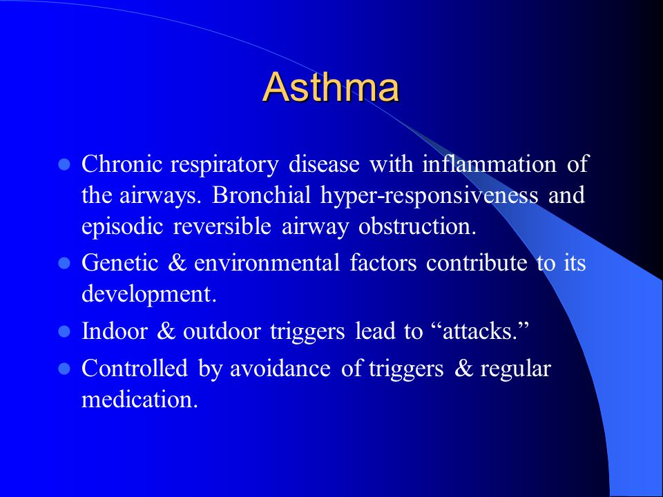 Asthma Chronic respiratory disease with inflammation of the airways.