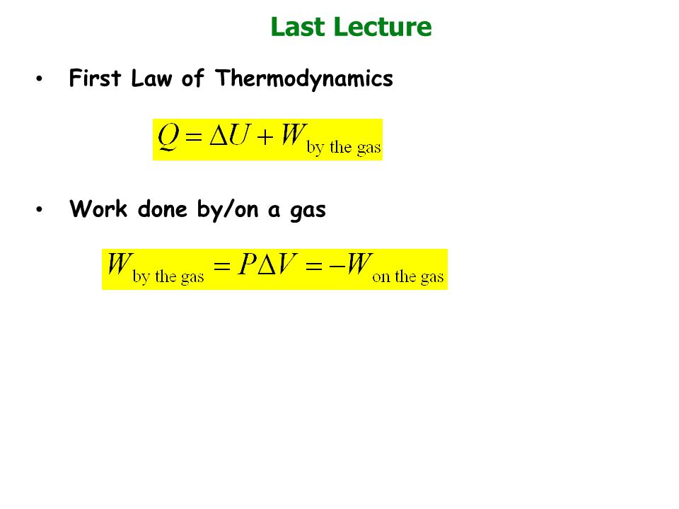 First Law of Thermodynamics Work done by/on a gas Last Lecture