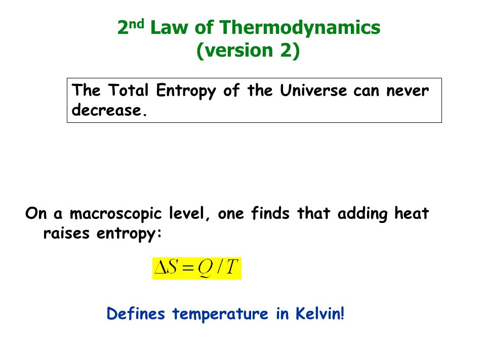 On a macroscopic level, one finds that adding heat raises entropy: Defines temperature in Kelvin.