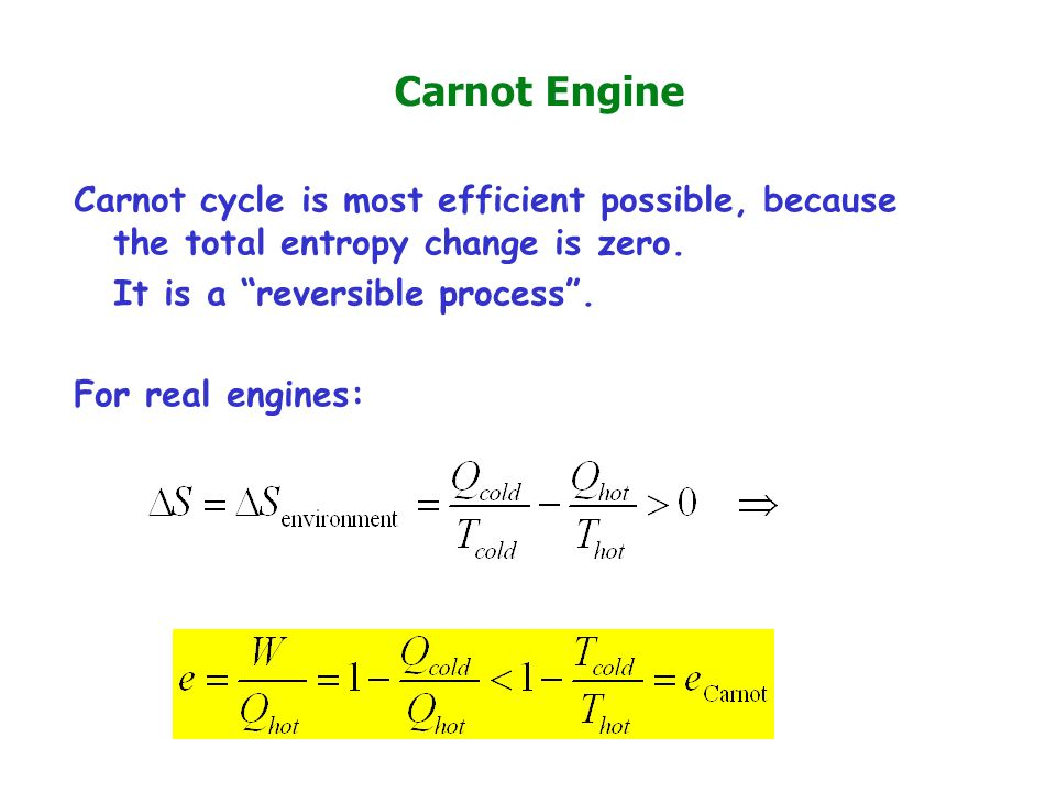 Carnot Engine Carnot cycle is most efficient possible, because the total entropy change is zero.