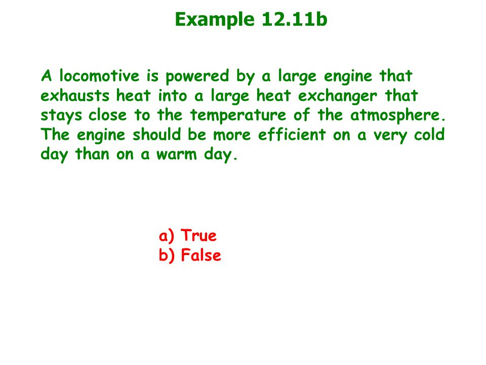 Example 12.11b A locomotive is powered by a large engine that exhausts heat into a large heat exchanger that stays close to the temperature of the atmosphere.
