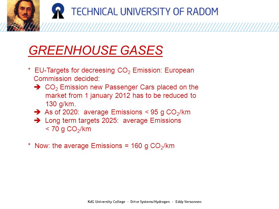 AIR QUALITY GREENHOUSE GASES * EU-Targets for decreesing CO 2 Emission: European Commission decided:  CO 2 Emission new Passenger Cars placed on the market from 1 january 2012 has to be reduced to 130 g/km.