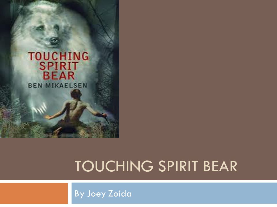 TOUCHING SPIRIT BEAR By Joey Zoida. About the Author  The author ...