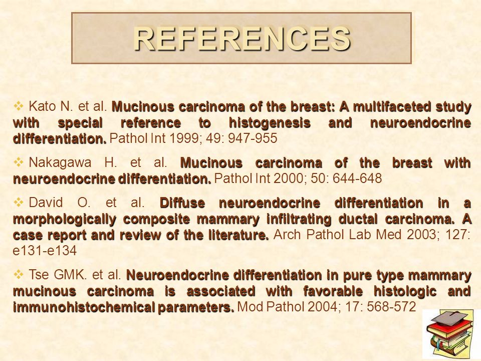 REFERENCESREFERENCES Mucinous carcinoma of the breast: A multifaceted study with special reference to histogenesis and neuroendocrine differentiation.