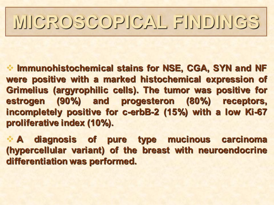 MICROSCOPICAL FINDINGS Immunohistochemical stains for NSE, CGA, SYN and NF were positive with a marked histochemical expression of Grimelius (argyrophilic cells).
