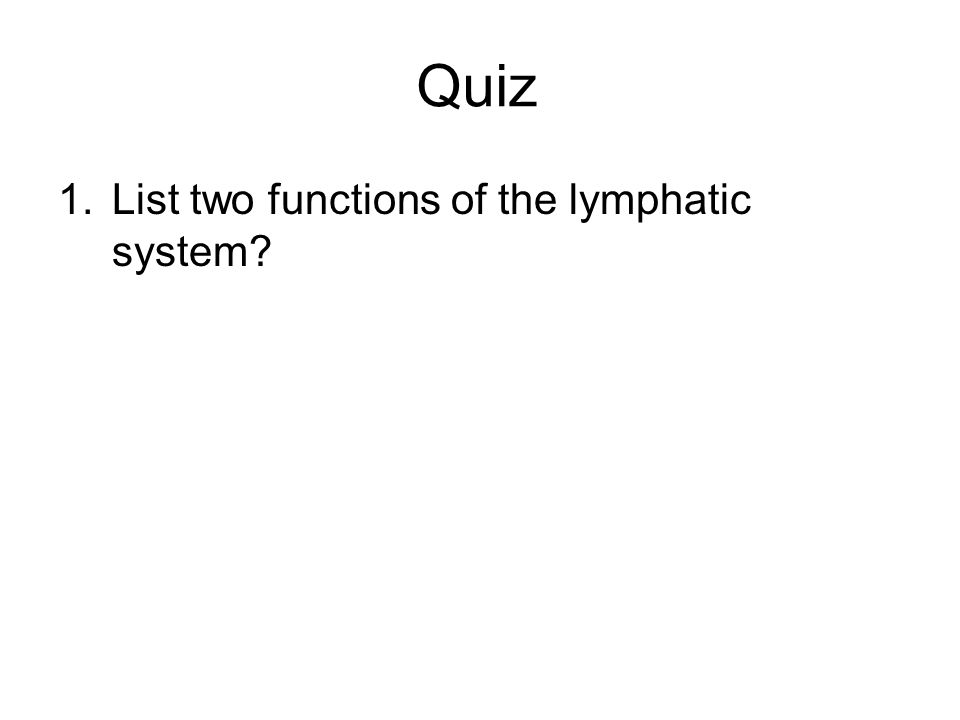 Quiz 1.List two functions of the lymphatic system
