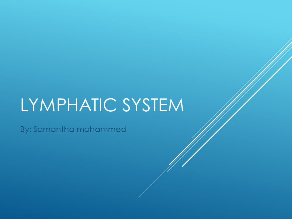LYMPHATIC SYSTEM By: Samantha mohammed
