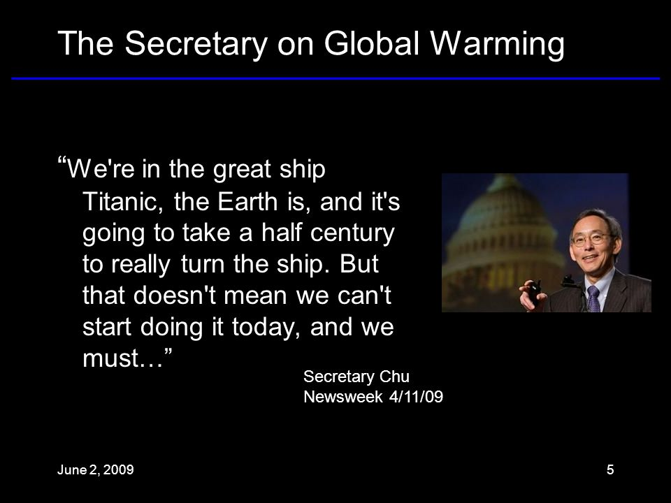 The Secretary on Global Warming We re in the great ship Titanic, the Earth is, and it s going to take a half century to really turn the ship.