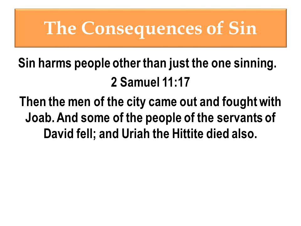 The Consequences of Sin Sin harms people other than just the one sinning.