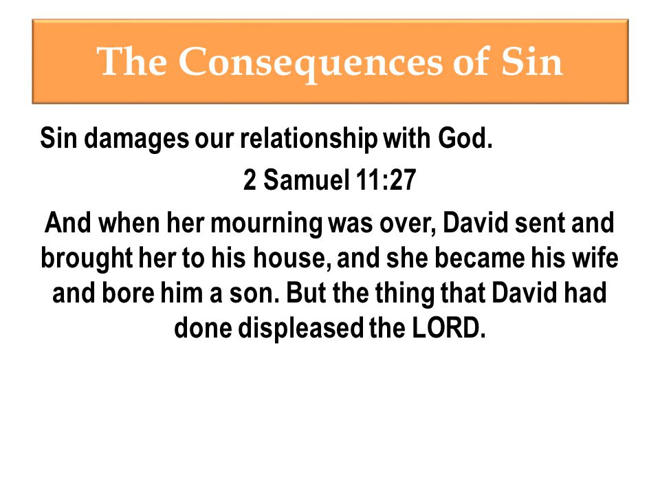 The Consequences of Sin Sin damages our relationship with God.
