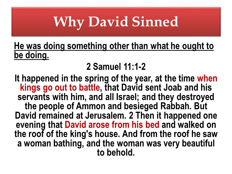 Why David Sinned He was doing something other than what he ought to be doing.