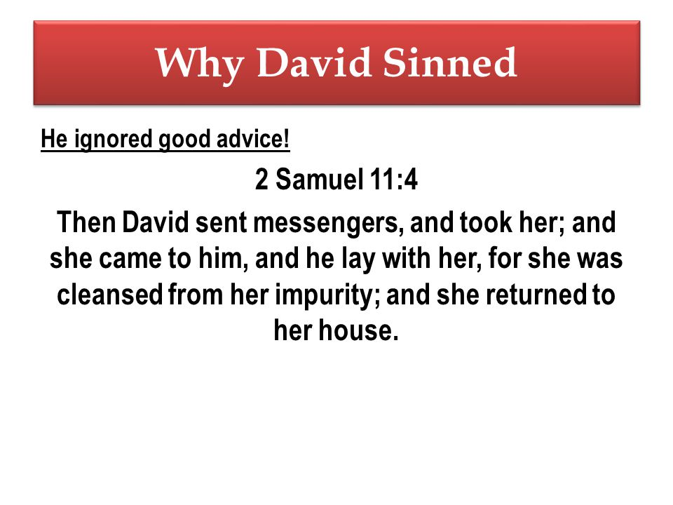 Why David Sinned He ignored good advice.