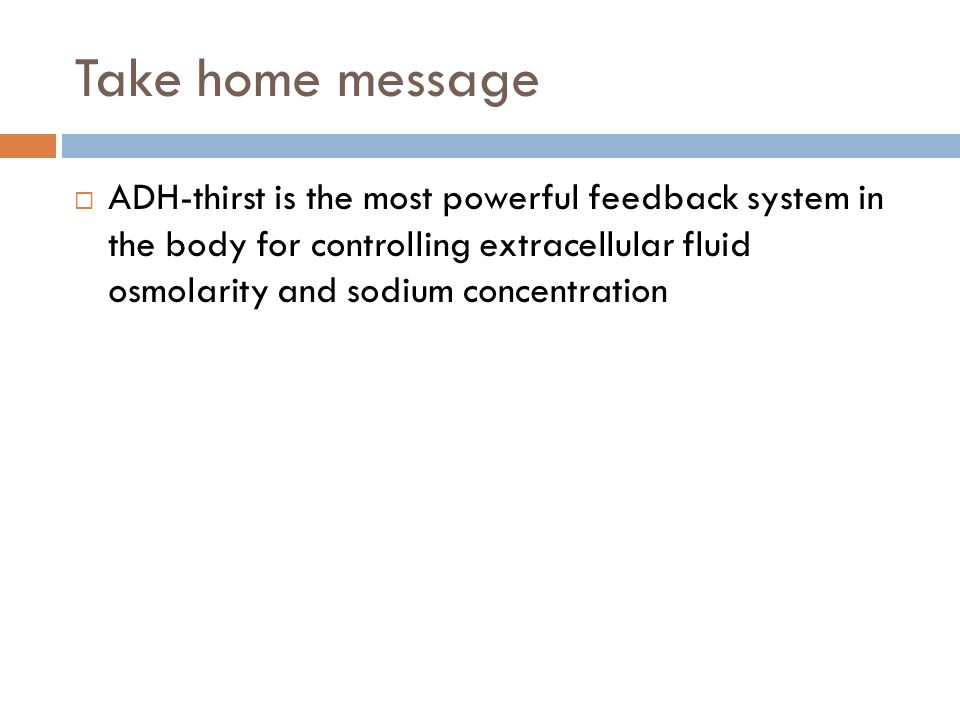 Take home message  ADH-thirst is the most powerful feedback system in the body for controlling extracellular fluid osmolarity and sodium concentration