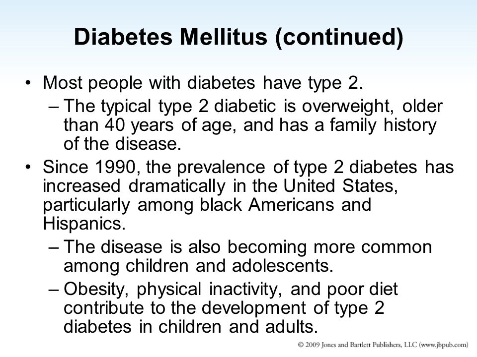 Diabetes Mellitus (continued) Most people with diabetes have type 2.