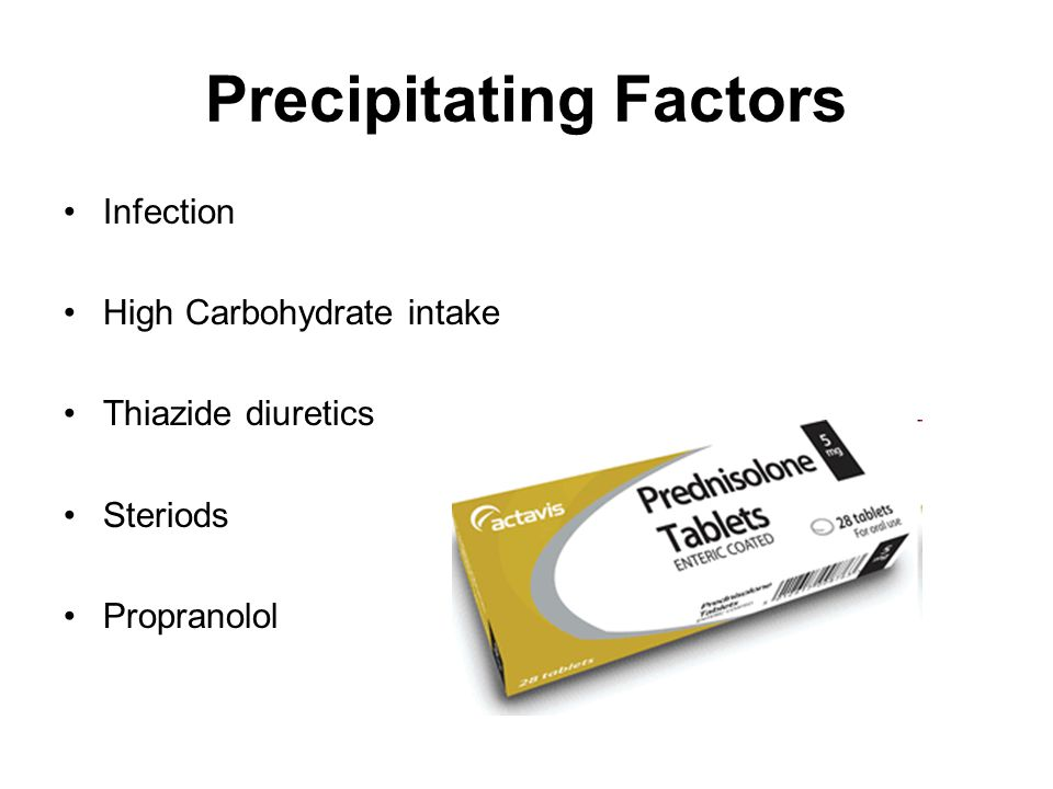 Precipitating Factors Infection High Carbohydrate intake Thiazide diuretics Steriods Propranolol