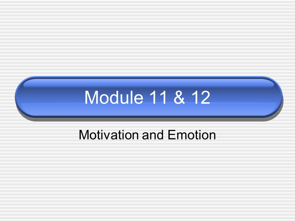 Module 11 & 12 Motivation and Emotion