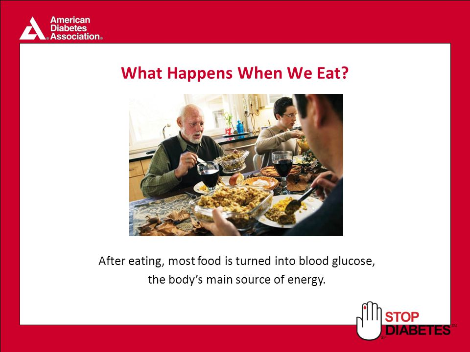 SM After eating, most food is turned into blood glucose, the body's main source of energy.