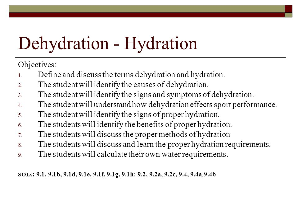 Dehydration - Hydration Objectives: 1. Define and discuss the terms dehydration and hydration.