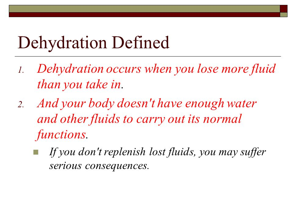 Dehydration Defined 1. Dehydration occurs when you lose more fluid than you take in.