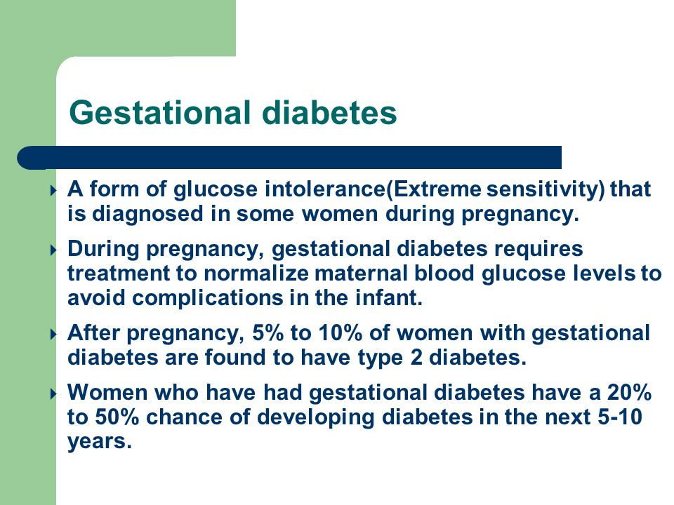  A form of glucose intolerance(Extreme sensitivity) that is diagnosed in some women during pregnancy.