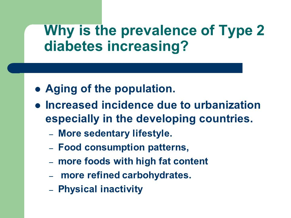 Why is the prevalence of Type 2 diabetes increasing.