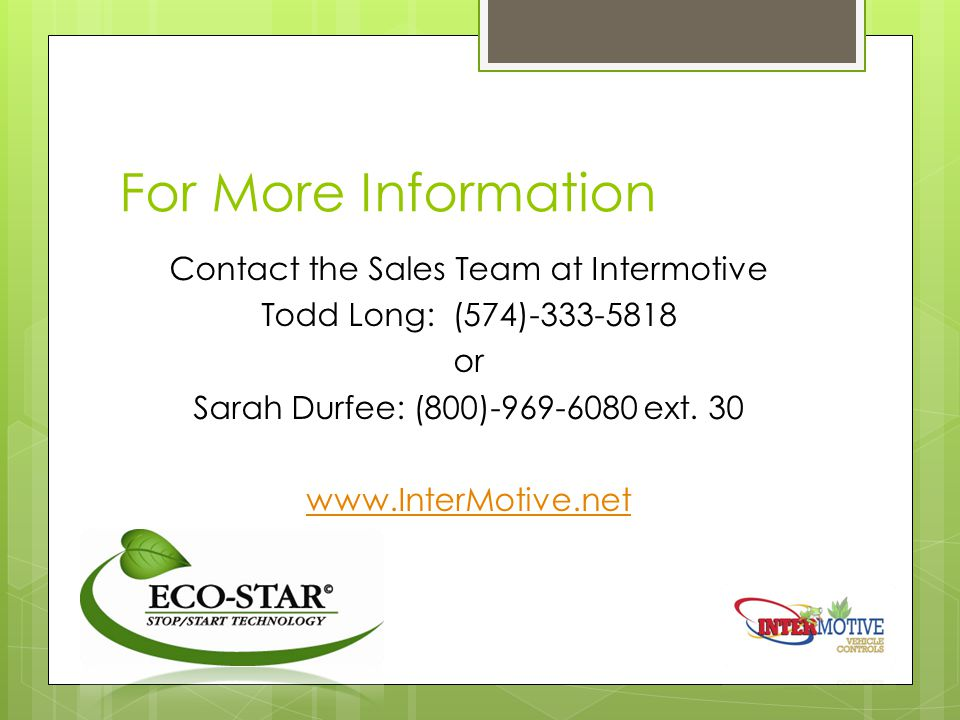 For More Information Contact the Sales Team at Intermotive Todd Long: (574) or Sarah Durfee: (800) ext.