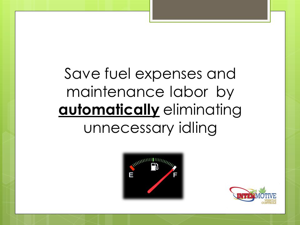 Save fuel expenses and maintenance labor by automatically eliminating unnecessary idling