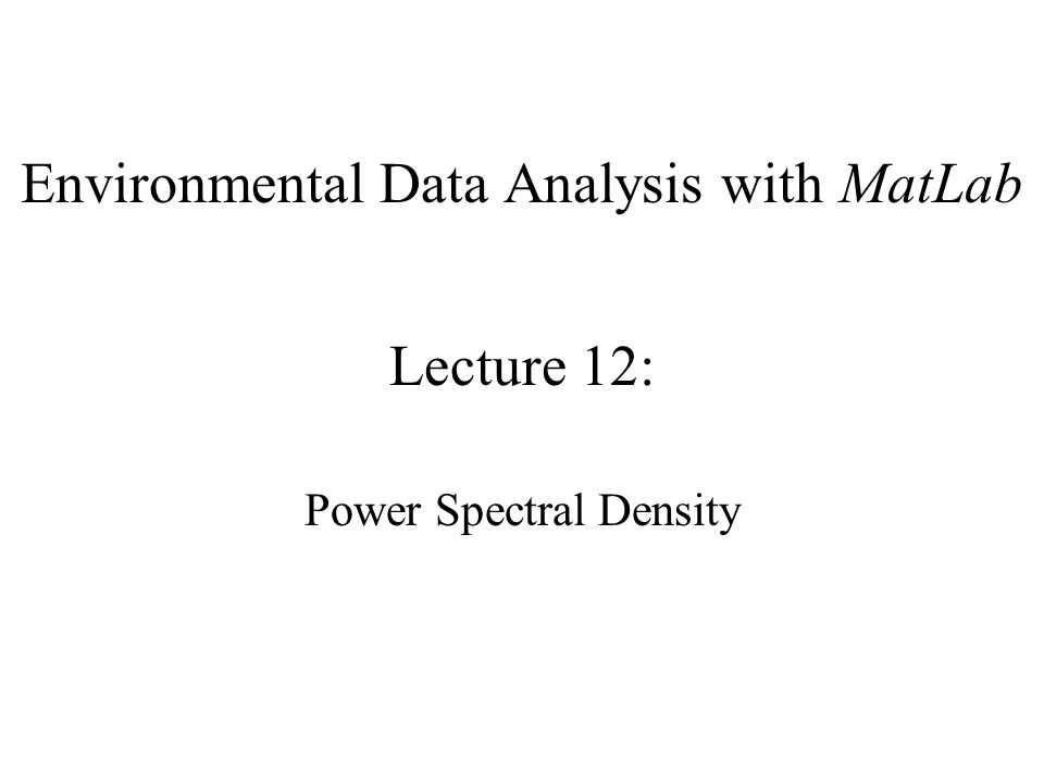 Environmental Data Analysis with MatLab Lecture 12: Power