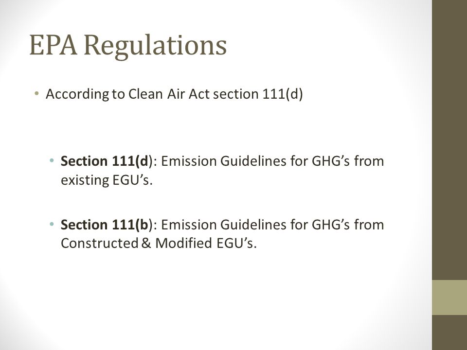 EPA Regulations According to Clean Air Act section 111(d) Section 111(d): Emission Guidelines for GHG's from existing EGU's.