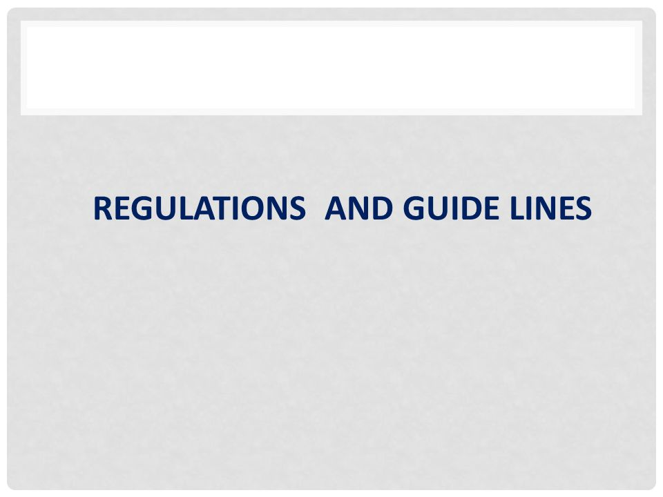 REGULATIONS AND GUIDE LINES