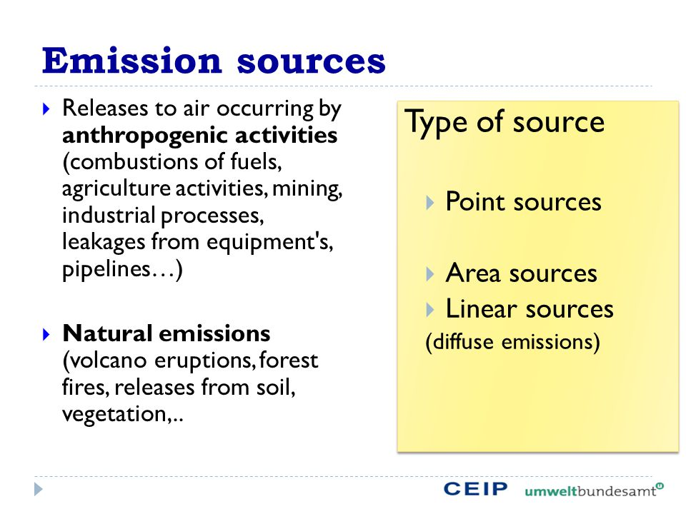 Emission sources  Releases to air occurring by anthropogenic activities (combustions of fuels, agriculture activities, mining, industrial processes, leakages from equipment s, pipelines…)  Natural emissions (volcano eruptions, forest fires, releases from soil, vegetation,..