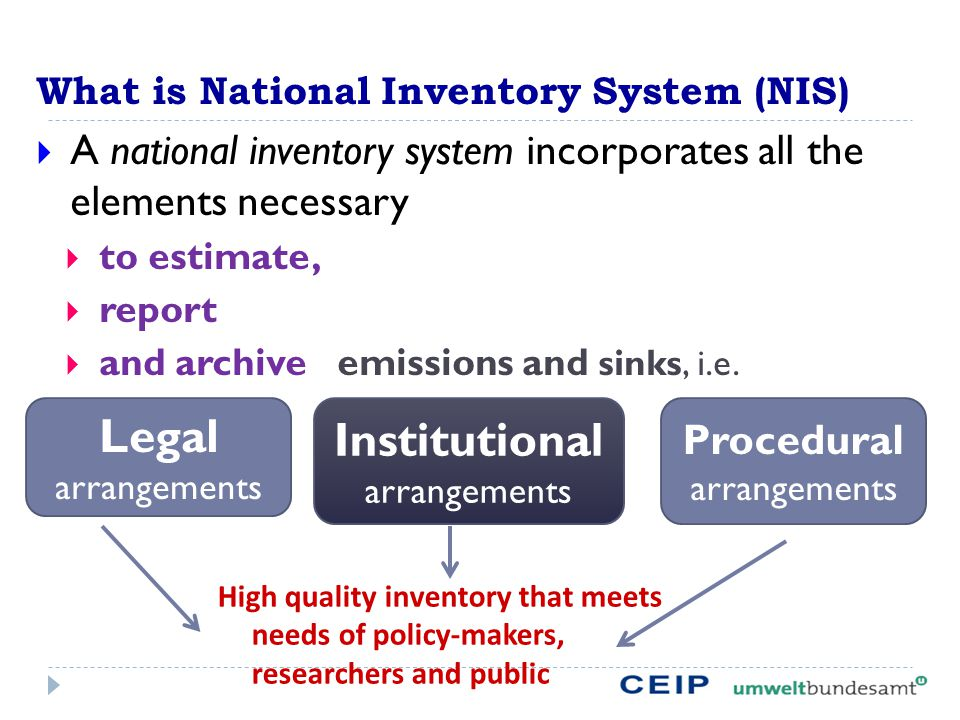 What is National Inventory System (NIS)  A national inventory system incorporates all the elements necessary  to estimate,  report  and archive emissions and sinks, i.e.