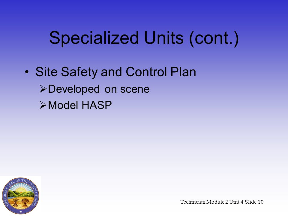 Technician Module 2 Unit 4 Slide 10 Specialized Units (cont.) Site Safety and Control Plan  Developed on scene  Model HASP
