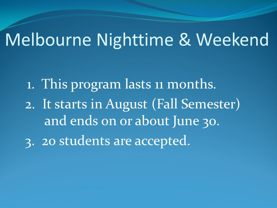 Melbourne Nighttime & Weekend 1. This program lasts 11 months.