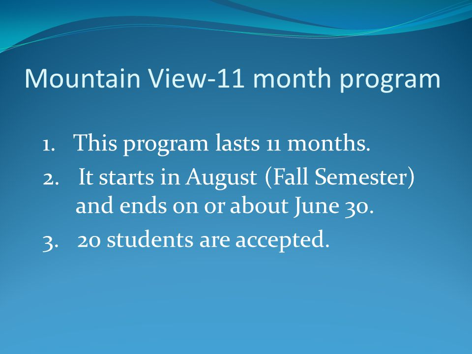 Mountain View-11 month program 1. This program lasts 11 months.