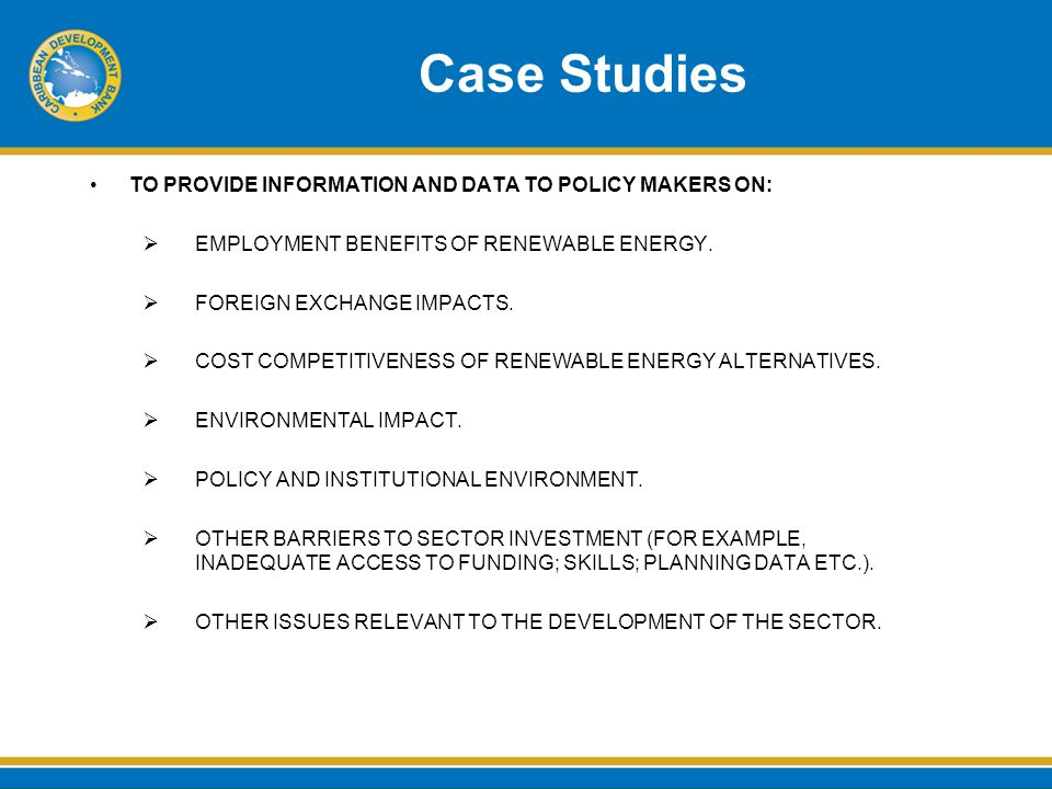 Case Studies TO PROVIDE INFORMATION AND DATA TO POLICY MAKERS ON:  EMPLOYMENT BENEFITS OF RENEWABLE ENERGY.
