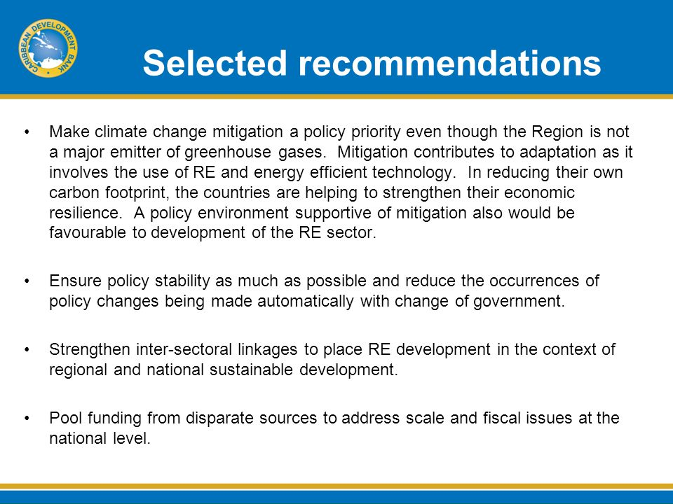 Selected recommendations Make climate change mitigation a policy priority even though the Region is not a major emitter of greenhouse gases.