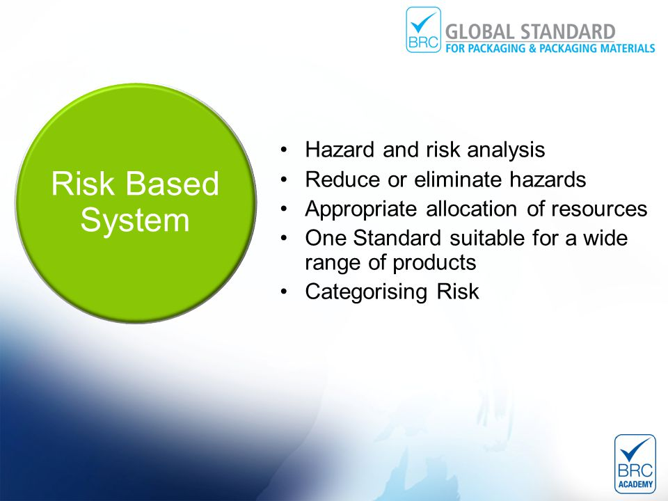 Risk Based System Hazard and risk analysis Reduce or eliminate hazards Appropriate allocation of resources One Standard suitable for a wide range of products Categorising Risk