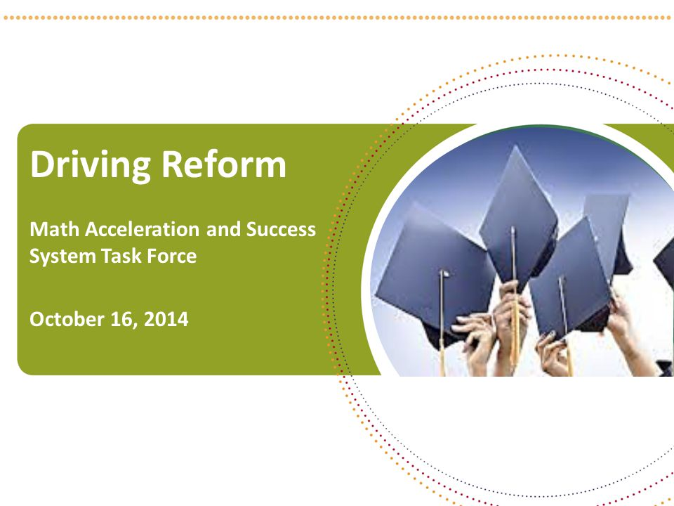 Driving Reform Math Acceleration and Success System Task Force October 16,
