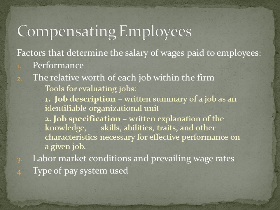 Factors that determine the salary of wages paid to employees: 1.