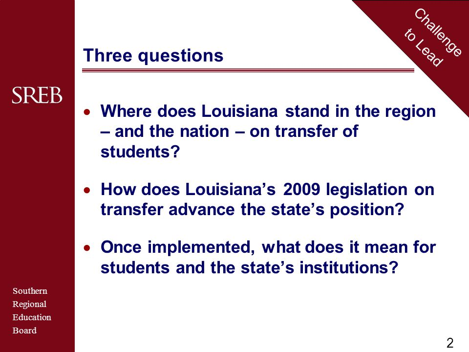 Southern Regional Education Board Challenge to Lead Three questions  Where does Louisiana stand in the region – and the nation – on transfer of students.