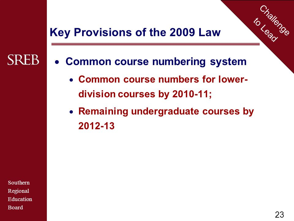 Southern Regional Education Board Challenge to Lead Key Provisions of the 2009 Law  Common course numbering system  Common course numbers for lower- division courses by ;  Remaining undergraduate courses by