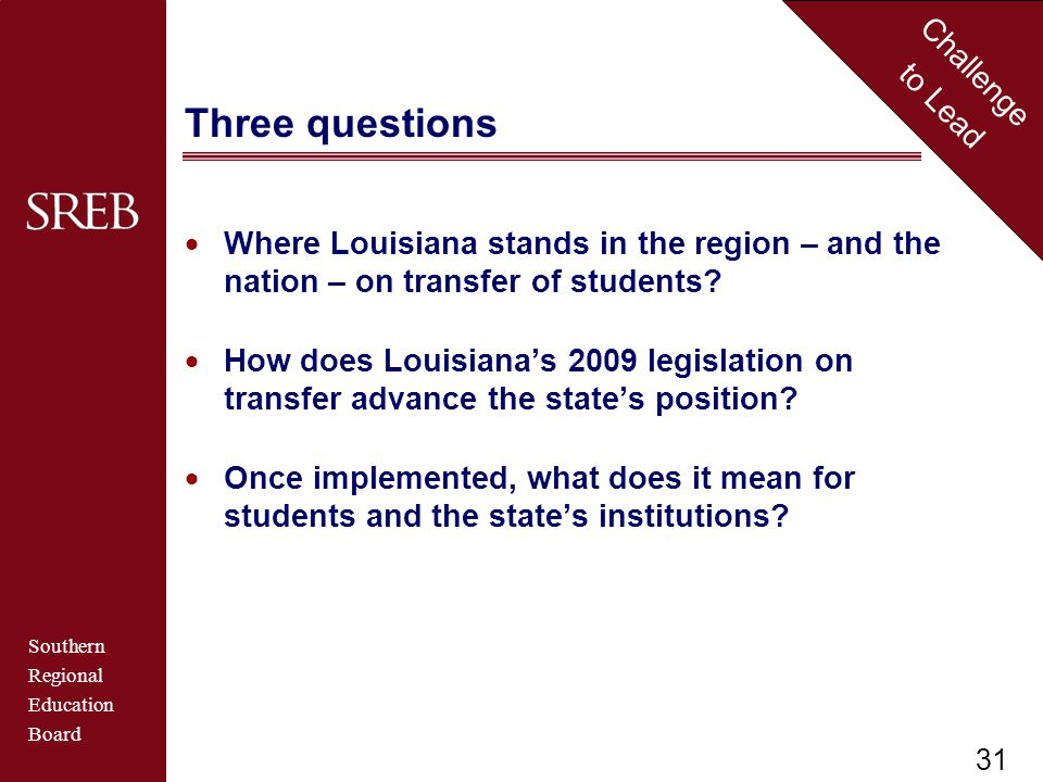 Southern Regional Education Board Challenge to Lead Three questions  Where Louisiana stands in the region – and the nation – on transfer of students.
