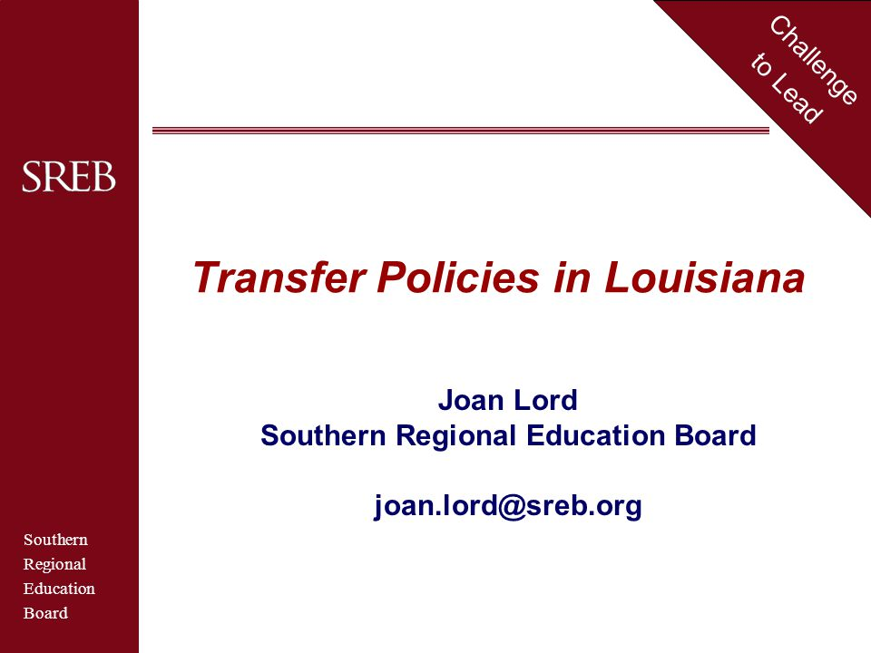 Southern Regional Education Board Challenge to Lead Transfer Policies in Louisiana Joan Lord Southern Regional Education Board