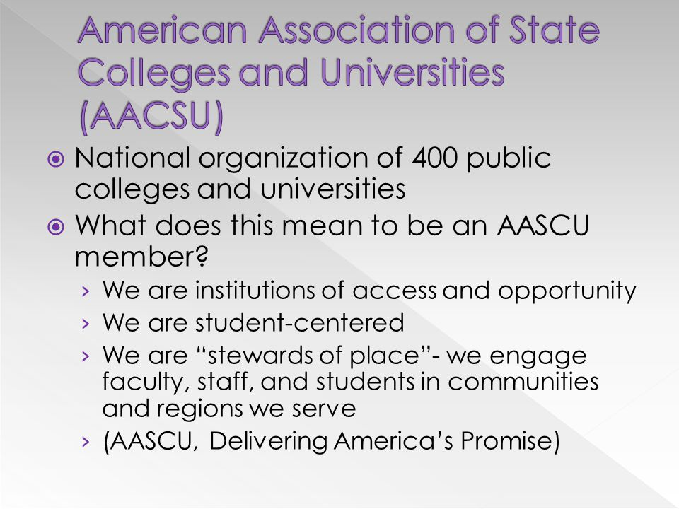  National organization of 400 public colleges and universities  What does this mean to be an AASCU member.